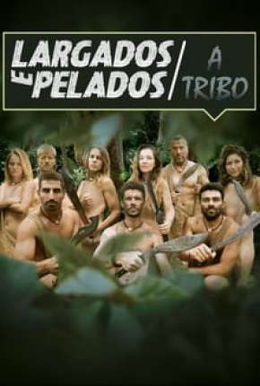Largados e Pelados - A TRIBO 1ª até ª 5 Temporada Completa Torrent Download