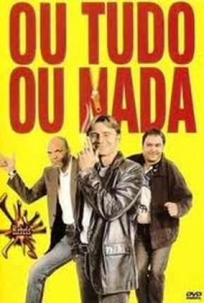 Ou Tudo, Ou Nada Torrent Download